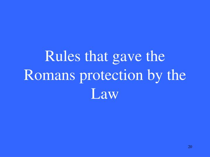 Rules that gave the Romans protection by the Law