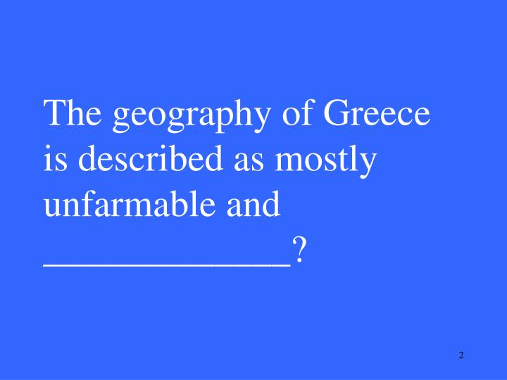 The geography of greece is described as mostly unfarmable and