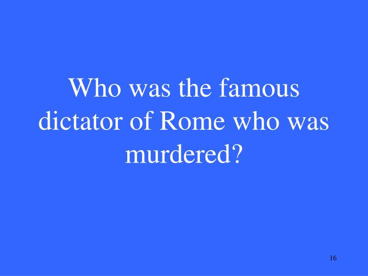 Who was the famous dictator of Rome who was murdered?