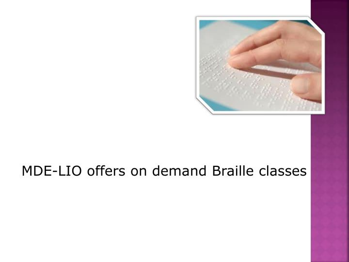 MDE-LIO offers on demand Braille classes