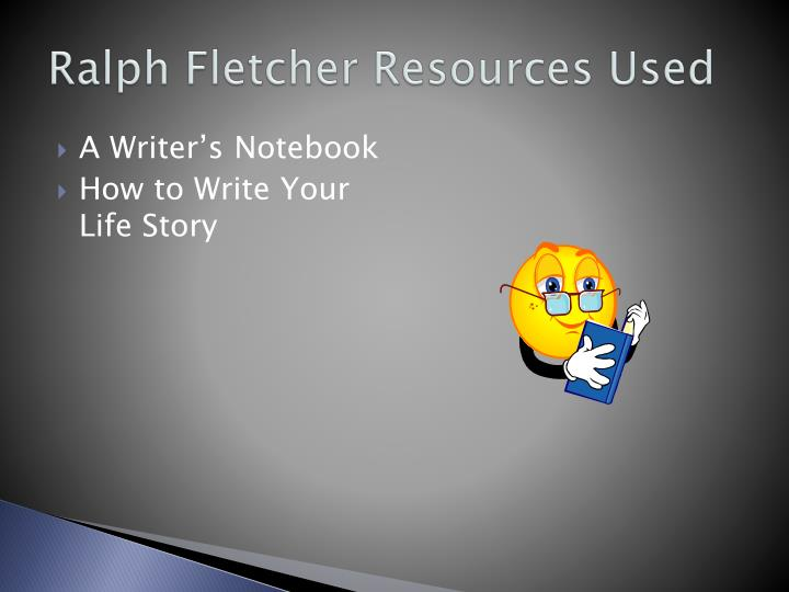 Ralph Fletcher Resources Used