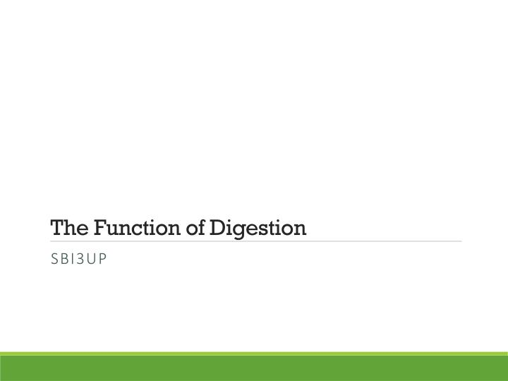 The function of digestion