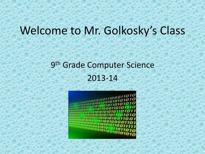 Welcome to mr golkosky s class