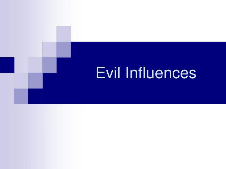 Evil Influences