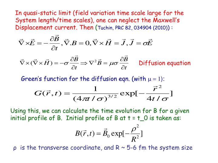 In quasi-static limit (field variation time scale large for the