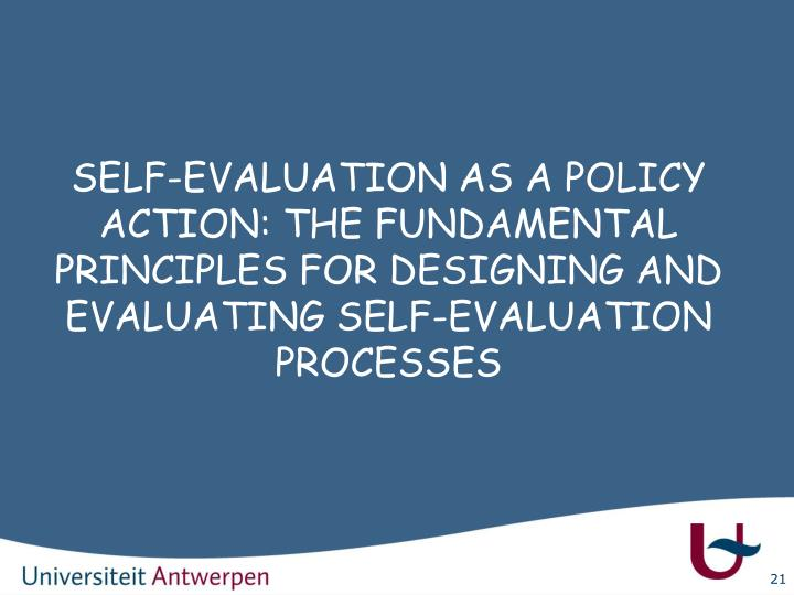 SELF-EVALUATION AS A POLICY ACTION: THE FUNDAMENTAL PRINCIPLES FOR DESIGNING AND EVALUATING SELF-EVALUATION PROCESSES
