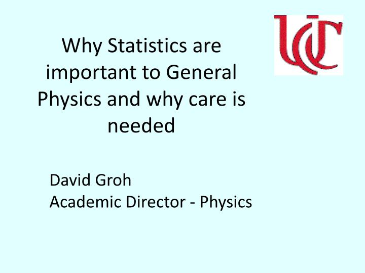 Why statistics are important to general physics and why care is needed