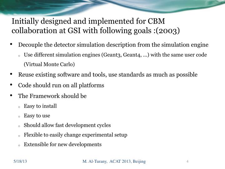 Initially designed and implemented for CBM collaboration at GSI with following goals :(