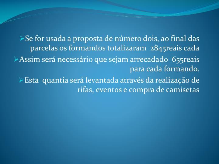 Se for usada a proposta de número dois, ao final das parcelas os formandos totalizaram
