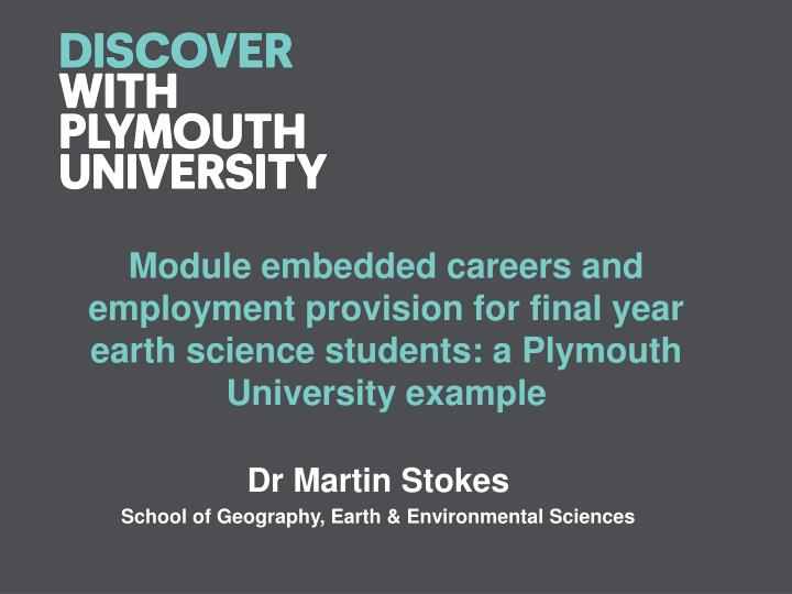 Module embedded careers and employment provision for final year earth science students: a Plymouth U...