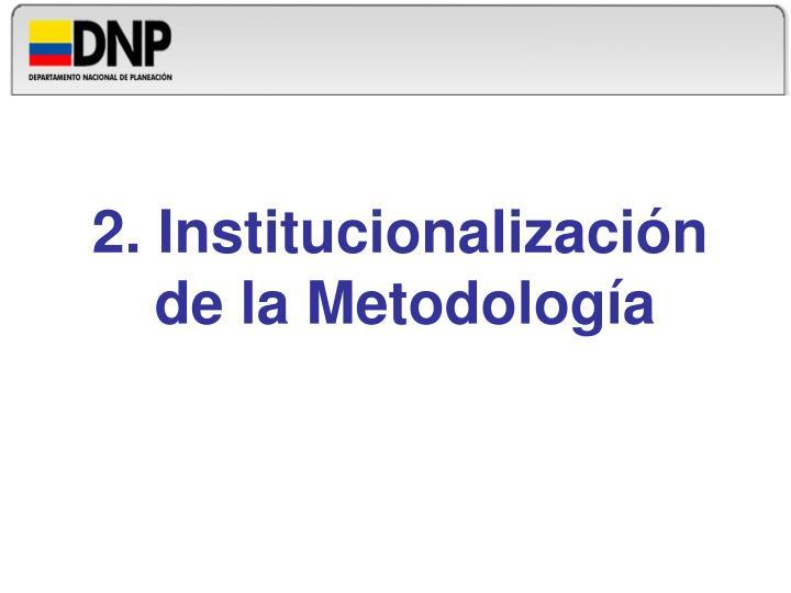 2. Institucionalización de la Metodología