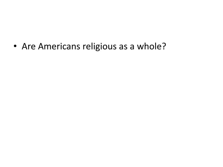 Are Americans religious as a whole?