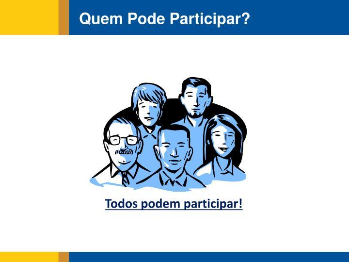 Quem Pode Participar?