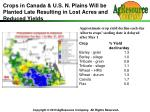 crops in canada u s n plains will be planted late resulting in lost acres and reduced yields