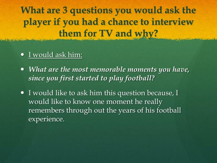 What are 3 questions you would ask the player if you had a chance to interview