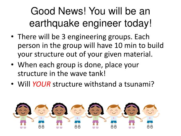 Good News! You will be an earthquake engineer today!