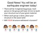 good news you will be an earthquake engineer today