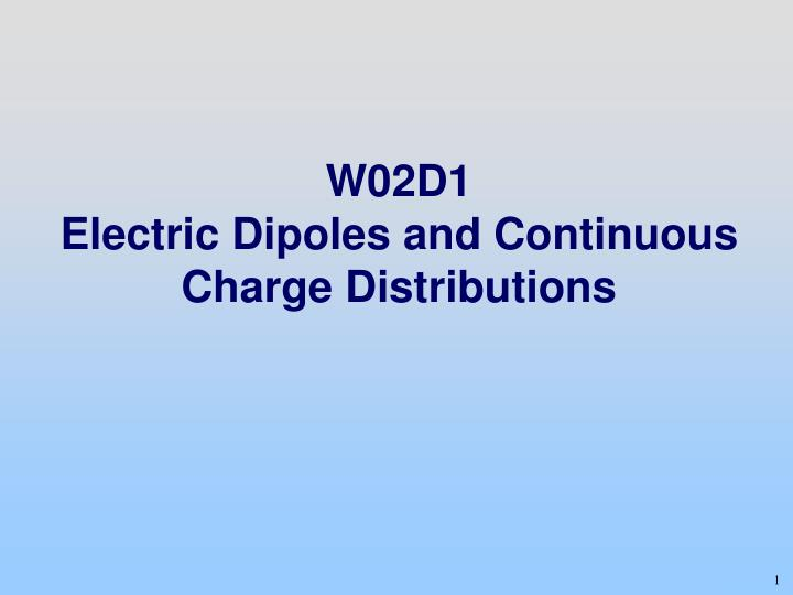 W02d1 electric dipoles and continuous charge distributions