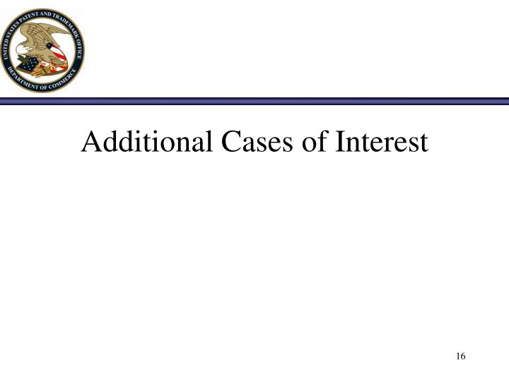 Additional Cases of Interest