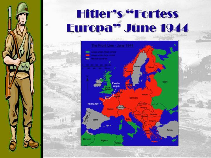 """Hitler's """"Fortess Europa"""" June 1944"""