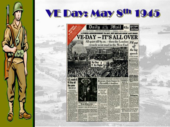 VE Day: May 8