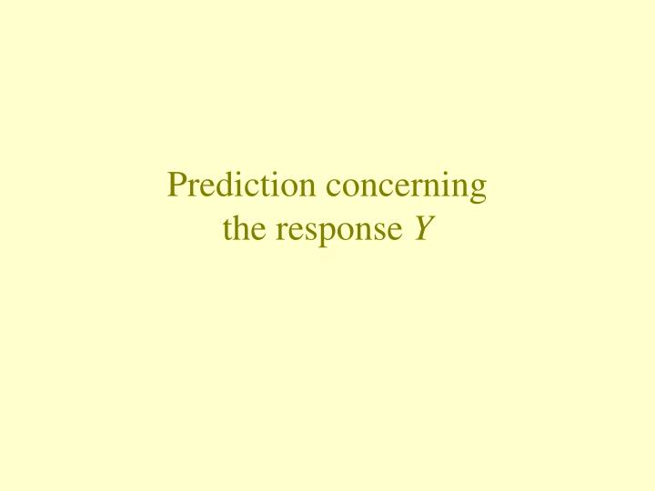Prediction concerning the response y