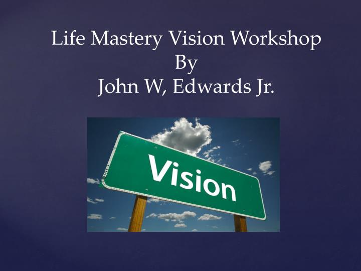 Life Mastery Vision Workshop