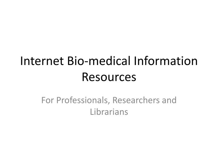 Internet bio medical information resources