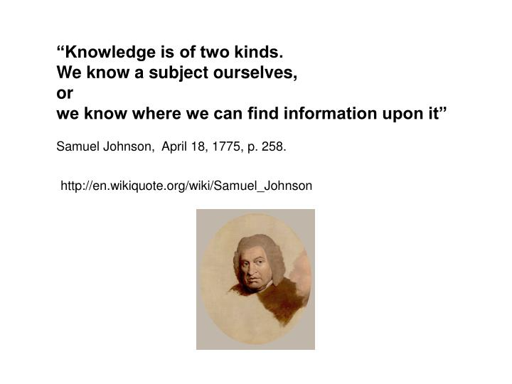 """Knowledge is of two kinds."
