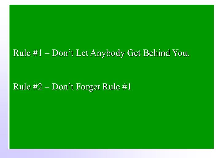 Rule #1 – Don't Let Anybody Get Behind You.