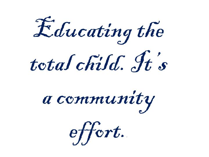 Educating the total child. It's a community effort.