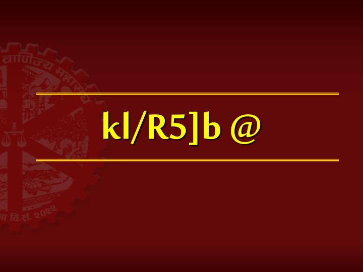 kl/R5]b @