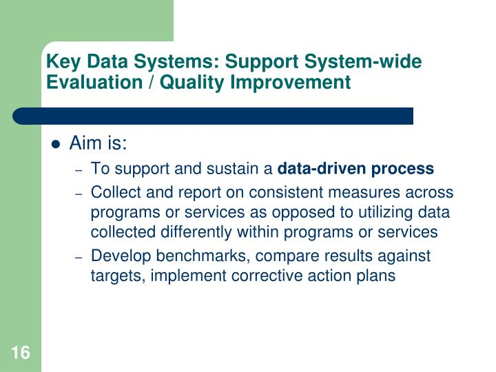 Key Data Systems: Support System-wide Evaluation / Quality Improvement