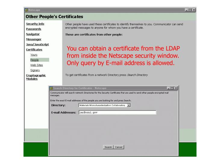 You can obtain a certificate from the LDAP