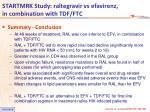 startmrk study raltegravir vs efavirenz in combination with tdf ftc6