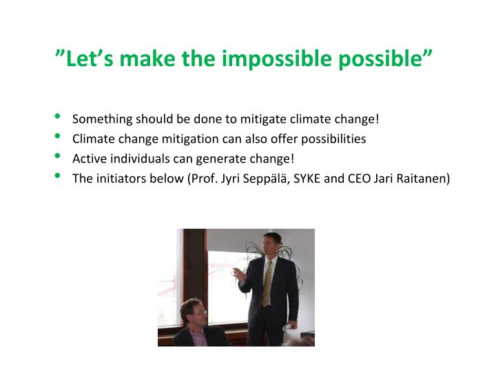 """Let's make the impossible possible"""
