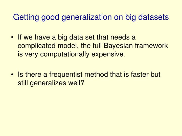 Getting good generalization on big datasets
