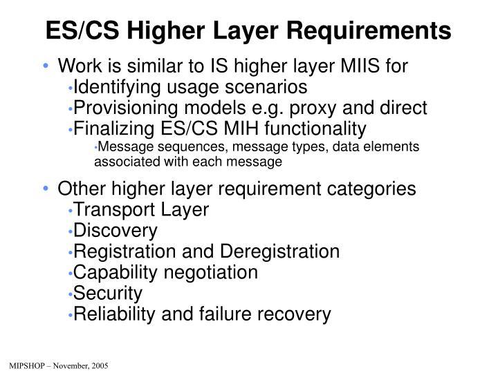 ES/CS Higher Layer Requirements