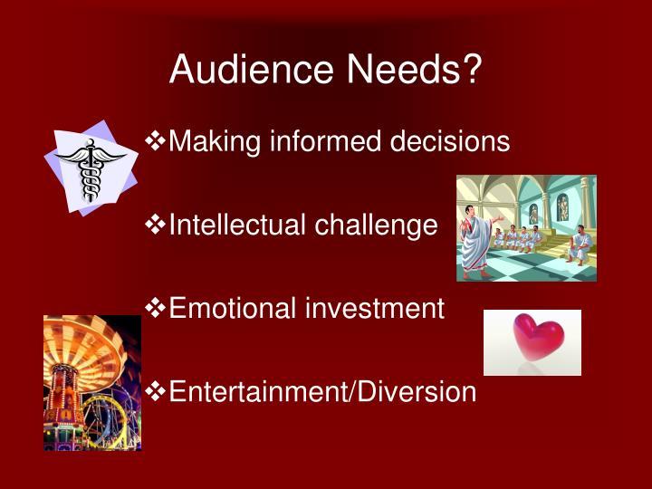 Audience Needs?