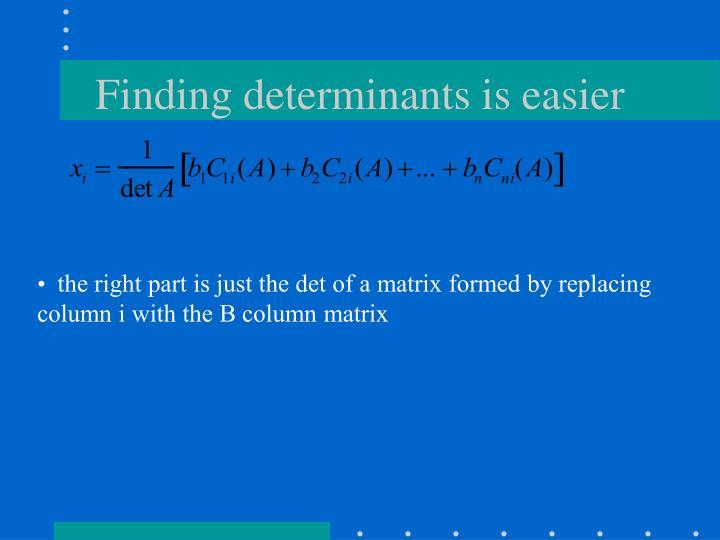Finding determinants is easier