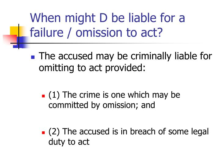 When might D be liable for a failure / omission to act?