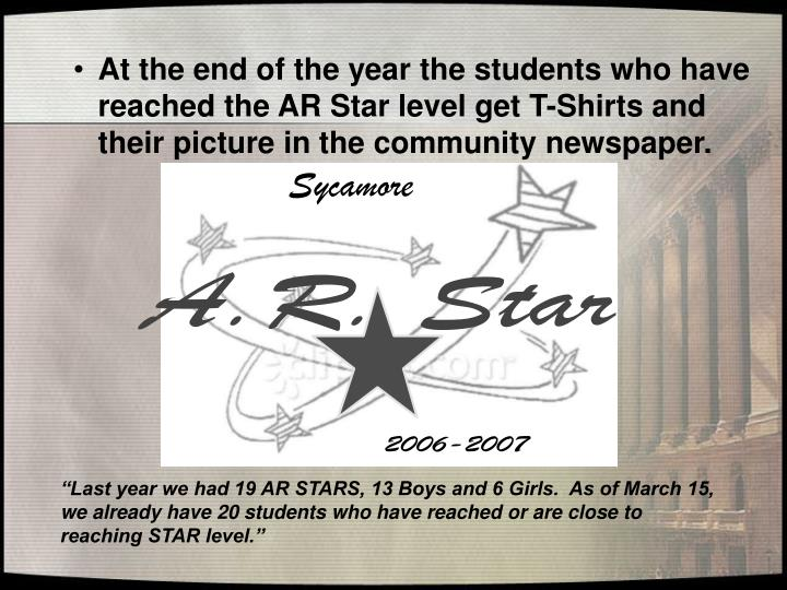 At the end of the year the students who have reached the AR Star level get T-Shirts and their picture in the community newspaper.