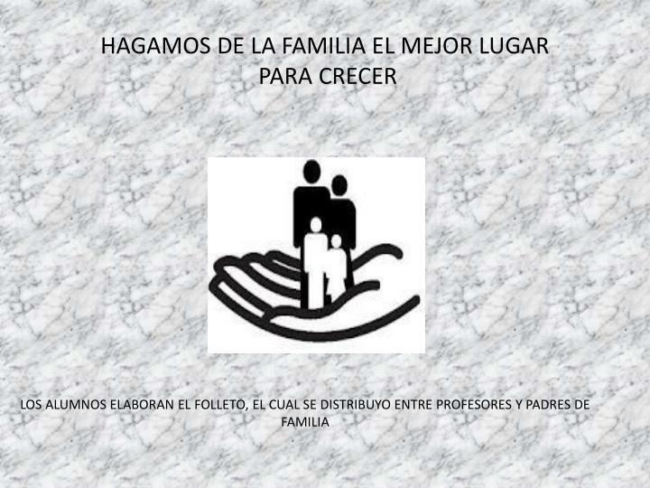 HAGAMOS DE LA FAMILIA EL MEJOR LUGAR