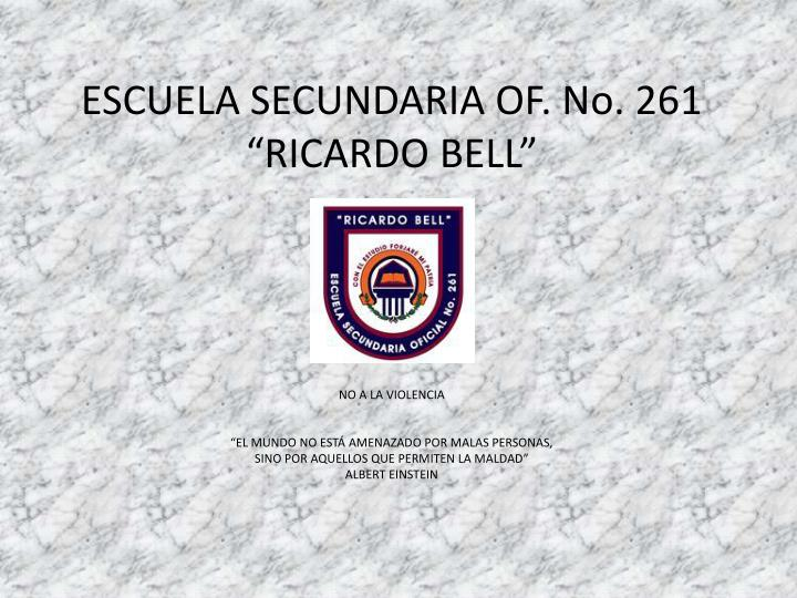 "ESCUELA SECUNDARIA OF. No. 261 ""RICARDO BELL"""