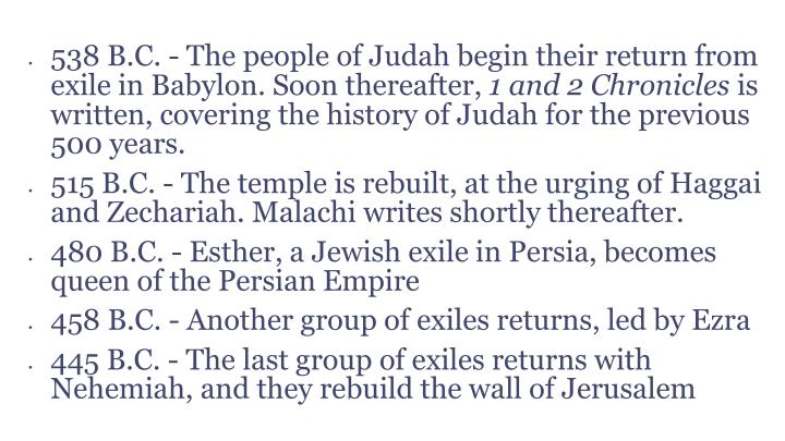 538 B.C. - The people of Judah begin their return from exile in Babylon. Soon thereafter,