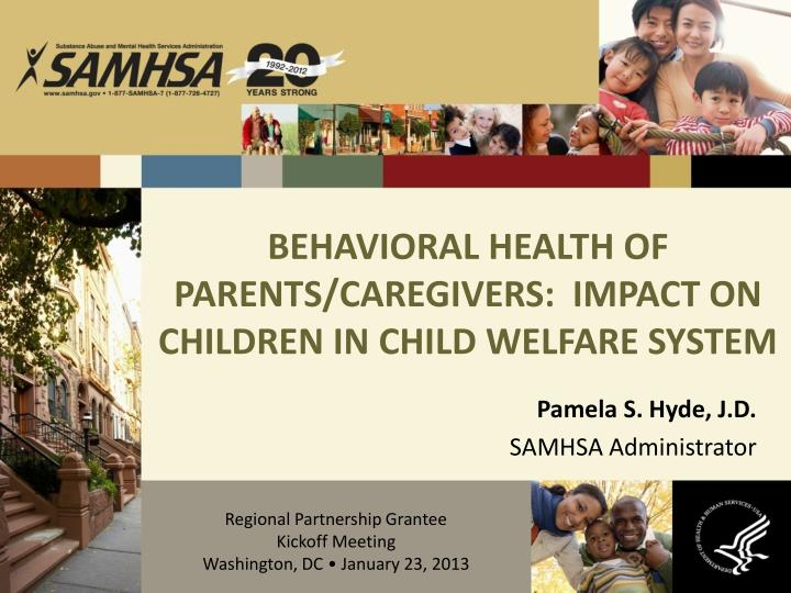 BEHAVIORAL HEALTH OF PARENTS/CAREGIVERS:  IMPACT ON CHILDREN IN CHILD WELFARE SYSTEM