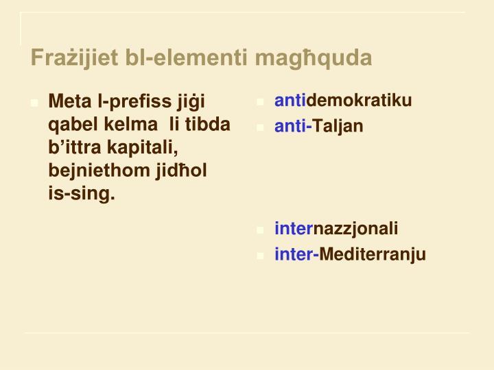 Meta l-prefiss jiġi qabel kelma  li tibda b'ittra kapitali, bejniethom jidħol     is-sing.