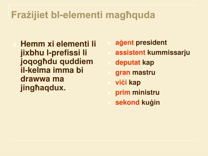 Hemm xi elementi li jixbhu l-prefissi li joqogħdu quddiem            il-kelma imma bi drawwa ma jingħaqdux.