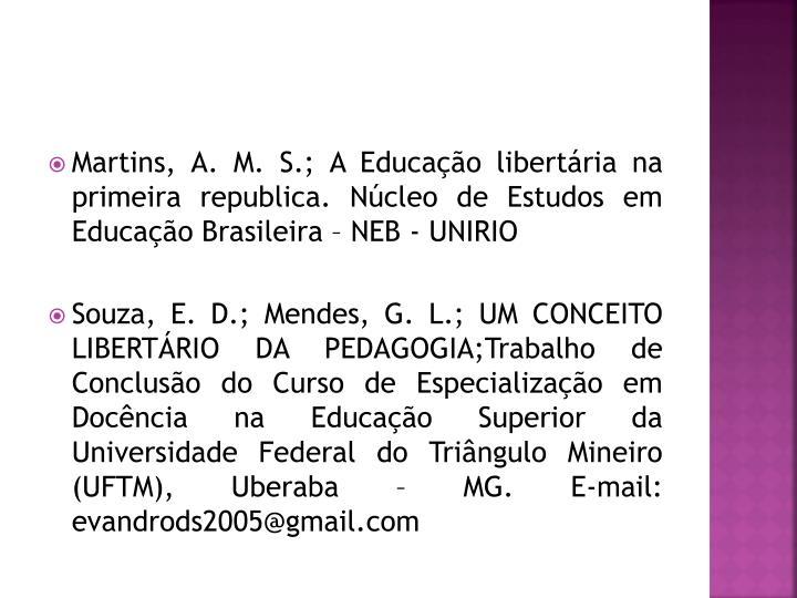 Martins, A. M. S.; A Educação libertária na primeira republica. Núcleo de Estudos em Educação Brasileira – NEB - UNIRIO