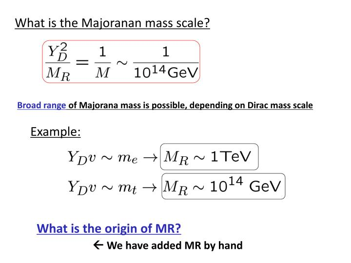 What is the Majoranan mass scale?